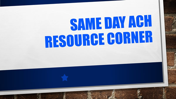 Same Day ACH Resource Corner